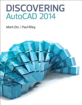 Discovering Autocad 2014 By Dix, Mark/ Riley, Paul