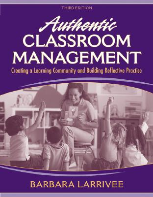 Authentic Classroom Management By Larrivee, Barbara